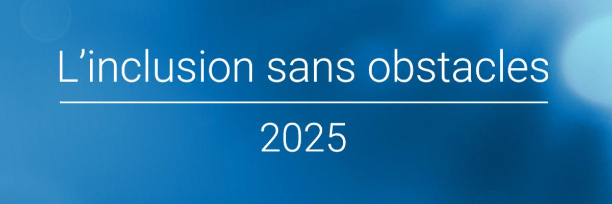 L'inclusion sans obstacles 2025